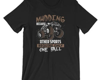Mudding, Because Other Sports Only Require One Ball - Funny Mudding, Off-Roading, 4x4 Diesel Lover's Short-Sleeve Unisex T-Shirt