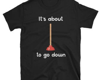 Funny Plumber Gifts & Shirts For Men It's About To Go Down Joke Plunger T-shirt