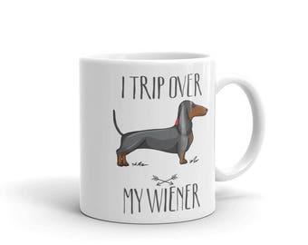 I trip over my wiener - Wiener Dog Mug, Dachshund Dog Mug - Funny Mug - Sarcastic gift - Dog Lover gift - Funny dog saying