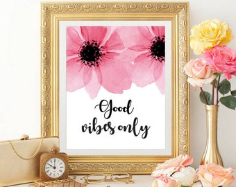 Printable art, Good vibes only, Inspirational Quotes, Motivational Quotes, Floral Art, Typography