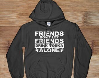 Funny Friends Don't Let Friends Drink Vodka Alone Vintage Distressed Hooded Sweatshirt