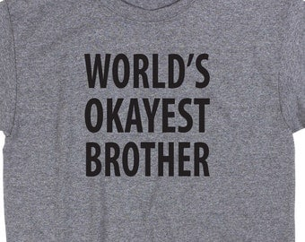 World's Okayest Brother T Shirt Tee Uncle Sister Best Funny Novelty Meme Social Media Son Aunt