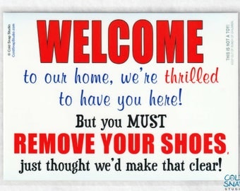 WELCOME, REMOVE Your SHOES 5 x 7 inch Sign