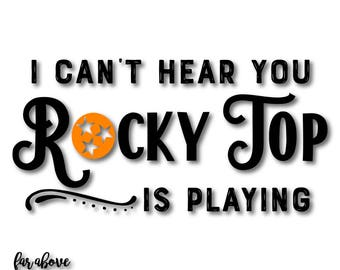 Tennessee I Can't Hear You Rocky Top is Playing TN Tristar Tri-star SVG, EPS, dxf, png, jpg digital cut file for Silhouette or Cricut