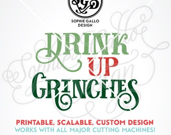 Drink Up Grinches Quote Christmas SVG DXF PNG digital download file Silhouette Cricut vector clipart graphics Vinyl Cutting Machine Print