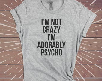 I'm Not Crazy I'm Adorably Psycho Shirt - Festival Tee Funny Womens Gym Shirts Tshirts Tee - Gift for Wife Girlfriend Sister.