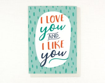 Valentine's Day card I love you and I like you card, love card, anniversary card, wedding card, i love you card, soul mate greeting card