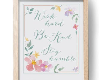 Work hard Be Kind Stay Humble Inspirational Watercolor Floral Art Printable 8x10