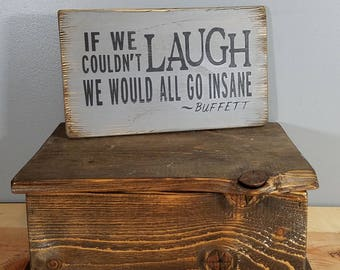 If we couldn't laugh we would all go insane - Jimmy Buffett quote - Rustic, Distressed, Hand Painted, Wooden Sign.