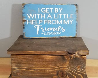 Beatles - I Get By With a Little Help From My Friends - Rustic, Distressed, Hand Painted, Wooden Sign.