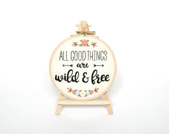 All good things are wild and free 5 inch Embroidery hoop art Framed quote Adventure art Wanderlust decor Outdoors Valentines gift for her