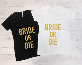 Bride or Die Shirts, Bride or Die T-Shirts, Funny Gangster Bachelorette Shirts, Rap Bachelorette Tees, Bride or Die Tees Vnecks Womens