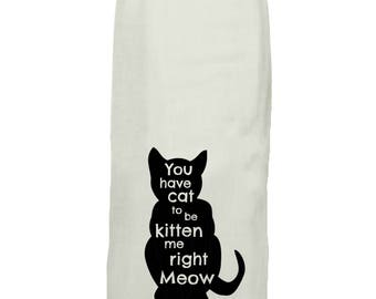 You Have Cat To Be Kitten Me - Kitchen Tea Towel - Hang Tight Towel