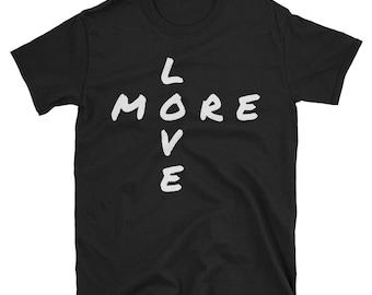 More Love T-shirt--Black Shirt with White Print--Short-Sleeve Unisex T-Shirt--Preshrunk T-Shirt--Front and Back Print--100% Cotton T-shirt
