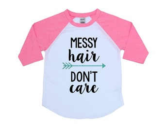 Messy Hair Don't Care - Girls Shirt - Girls Raglan - Birthday Gift - Birthday Shirt - Wild Hair - Kids Shirt - Toddler - Youth - Raglan Tee