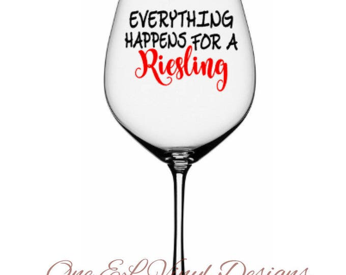 Everything Happens For A Riesling - DIY Vinyl Decal for  Tumblers, Wine Glass, Mugs... Glass NOT Included