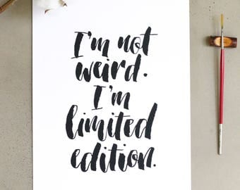 I'm Not Weird. I'm Limited Edition. || A4 Calligraphy Art Print
