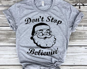 SALE ***Santa Claus Shirt, Don't Stop Believin T-Shirt, Holiday Tee, Funny Gym Shirt, Christmas Shirt, Christmas Tee