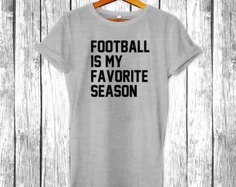 Football is my Favorite Season | Game Day Shirts, Sundays, Tailgate, Funny Football T-Shirt, Superbowl, Touchdown  Mens Womens Shirt Tee