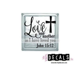 Love one another as I have loved you John 15:12 - Scripture Vinyl Lettering for Glass Blocks - Craft Decals