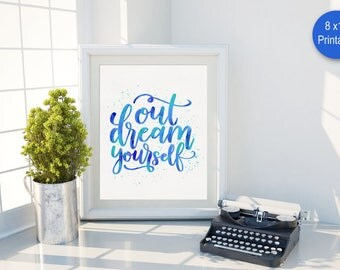 Printable art - Out dream yourself - Inspirational wall art - Office decor - Inspirational quotes - Office art - Positive quotes - Dream art