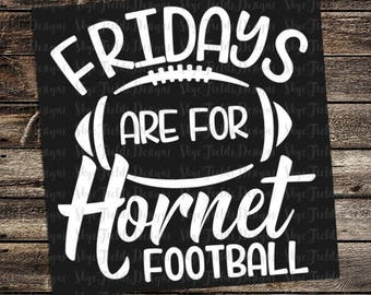 Fridays are for Hornet Football (other teams avail upon request) SVG, JPG, PNG, Studio.3 File for Silhouette, Cameo, Cricut