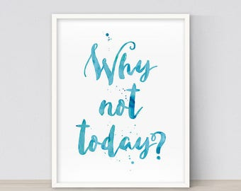 Inspirational Quote Print, Typography Poster, Office Decor, Motivational Wall Decor, Inspirational Quote, Why Not Today