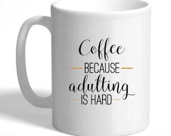 Coffee, because adulting is hard- coffee mug