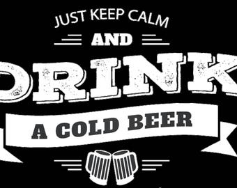Just Keep Calm and Drink a Cold Beer.