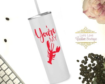 You're My Lobster Tumbler - 20 oz stainless steel Straw cup - skinny tumbler - travel to go cup - your my lobster - best friends cup