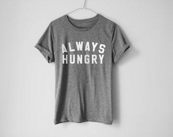 Always Hungry Shirt | Funny Food Shirt | Hangry Shirt | Forever Hungry Shirt | Foodie Shirt