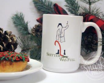 Christmas Vacation - Christmas Mug - coffee mug - clark griswold - cousin eddie - funny coffee mug - funny mug - coffee cup - shitters full