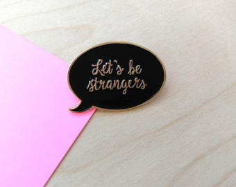 Let's be Strangers black and gold soft enamel pin