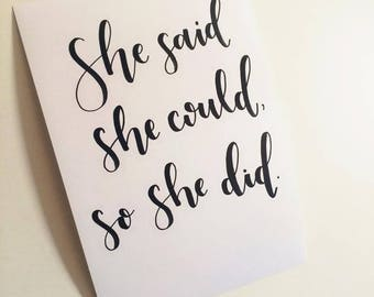 "Quote ""She said she could, So she did"" typography print, motivitional. A4"