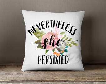Feminist Pillow, Nevertheless She Persisted Throw Pillow, New Home Owner Gift, HouseWarming Pillow, New Home, She Persisted Pillow