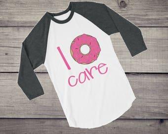 I donut care | I don't care funny doughnut donut gift idea, donut christmas gift idea 3/4 sleeve raglan shirt tshirt tee