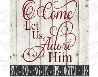 O Come Let Us Adore Him Svg, Christmas Svg, Christmas Sign Svg, Religious Svg, Digital File, SVG, DXF, EPS, Png, Jpg, Cricut Svg, Silhouette