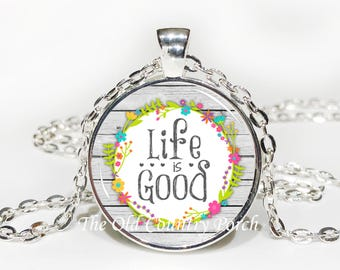 Life is Good-Glass Pendant Necklace/Graduation gift/mothers day/bridal gift/Easter gift/Gift for her/friend gift/birth day gift