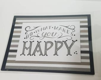 Do what makes you happy * Encouragement Greeting Card. ONLY 1 AVAILABLE