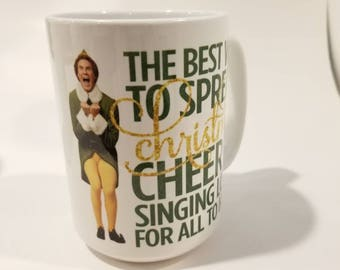 15 oz Elf the best way to spread Christmas cheer is singing loud for all to hear mug