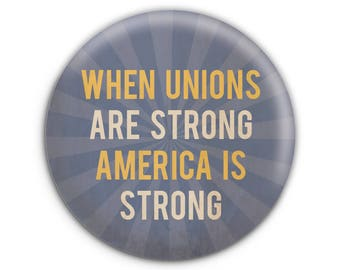 When Unions Are Strong, America is Strong Pinback Button // Pin // Badge