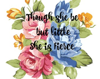Though she be but little, she is fierce / Nursery Wall Art / Girl Nursery Art / Nursery Decor / Printable Wall Art / Floral Nursery Decor