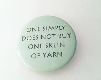 """1.50"""" Pinback button """"One simply does not buy one skein of yarn"""""""