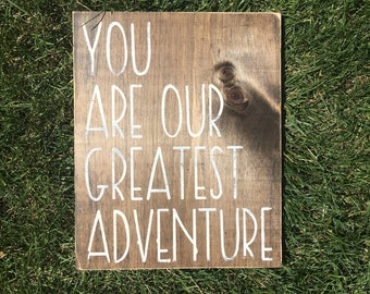 You are our greatest adventure sign | Woodland nursery | rustic nursery decor | childrens room decor | wooden signs | baby shower gift |