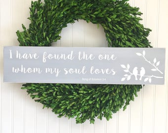 I Have Found the One Whom My Soul Loves - Song of Solomon - Bible Verse Sign - Wedding Quote Sign - Anniversary Gift -Rustic Wedding Decor