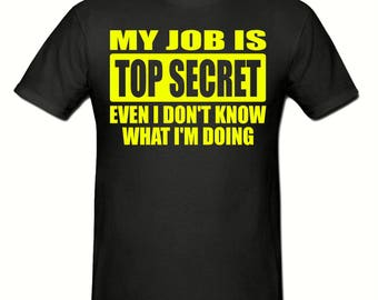 My job is top secret t shirt,men's t shirt sizes small- 2xl, Slogan t shirt