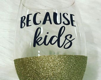 Because Kids Glass/ Mommy Wine Glass/ Mother's Glass/ Mother's Day/ Gift for Mom