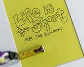 5x7 Print: Life is Too Short