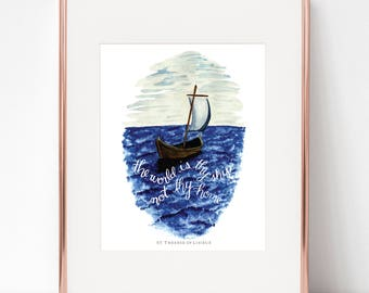 The world is thy ship, not thy home - St. Therese of Lisieux 8x10 print