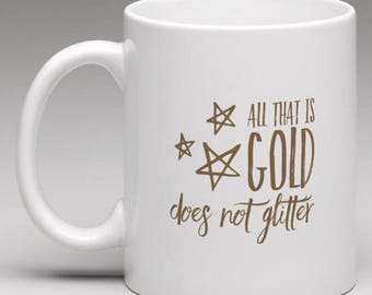 All That Is Gold Mug - Lord of the Rings - The Hobbit - Coffee - Tea